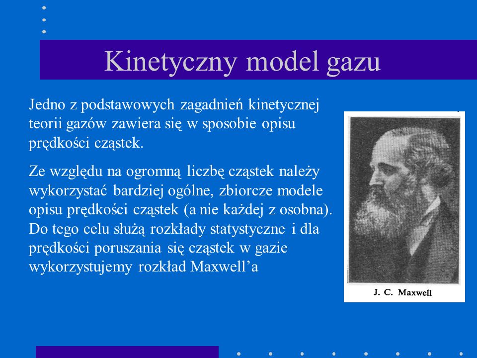 Kinetyczny model gazu Jedno z podstawowych zagadnień kinetycznej teorii gazów zawiera się w sposobie opisu prędkości cząstek.