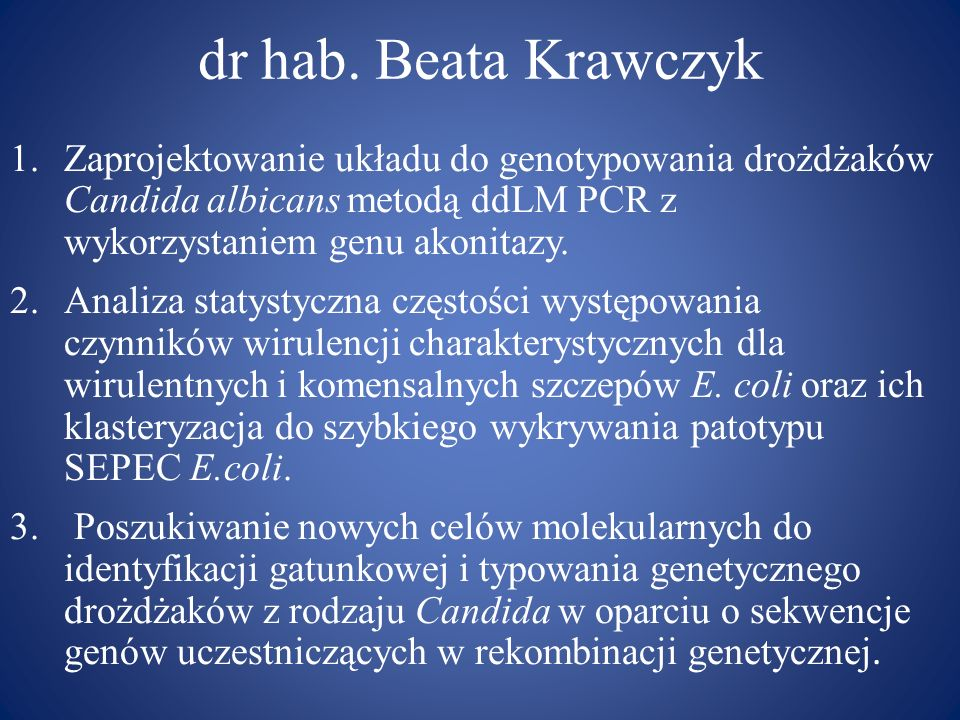 dr hab. Beata KrawczykZaprojektowanie układu do genotypowania drożdżaków Candida albicans metodą ddLM PCR z wykorzystaniem genu akonitazy.