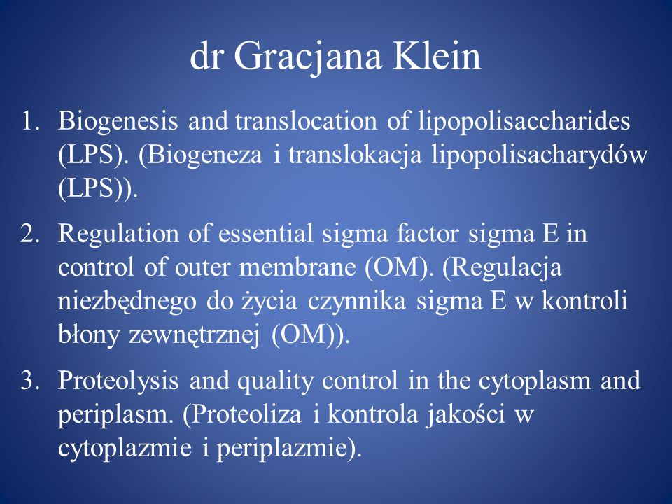 dr Gracjana KleinBiogenesis and translocation of lipopolisaccharides (LPS). (Biogeneza i translokacja lipopolisacharydów (LPS)).