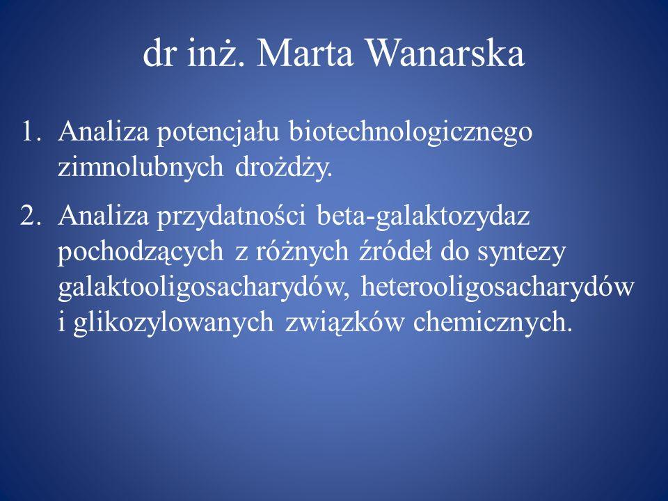 dr inż. Marta Wanarska Analiza potencjału biotechnologicznego zimnolubnych drożdży.