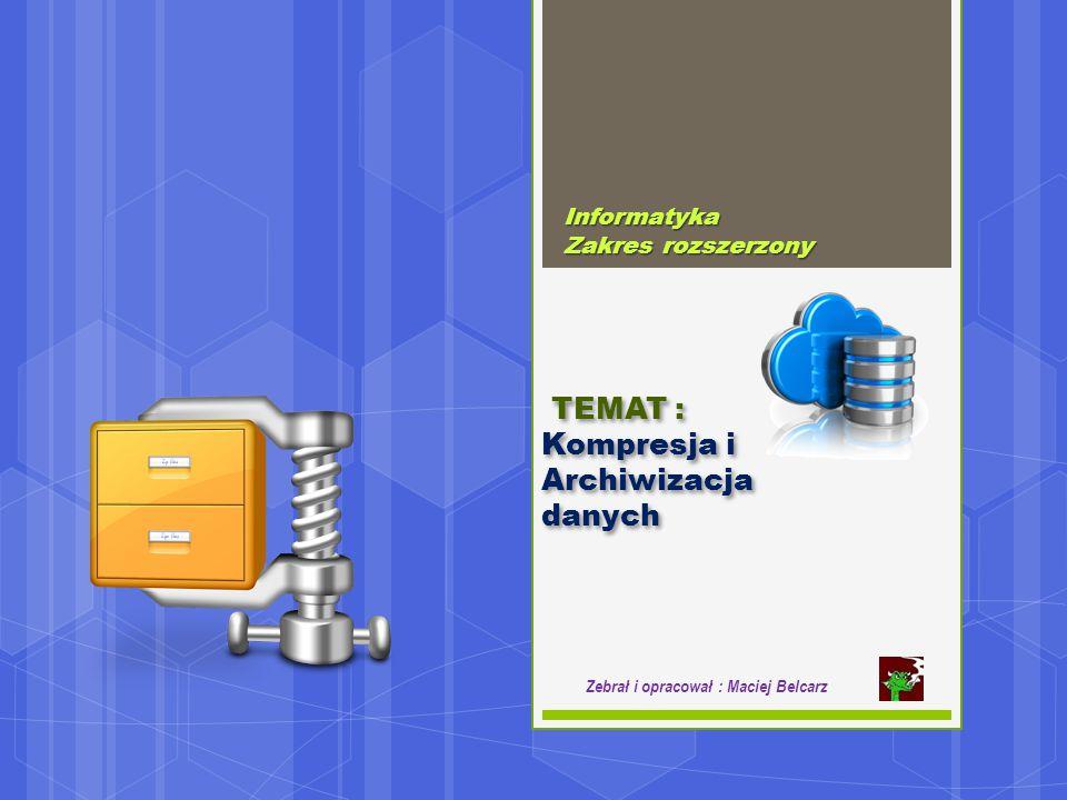TEMAT : Kompresja i Archiwizacja danych Informatyka Zakres rozszerzony