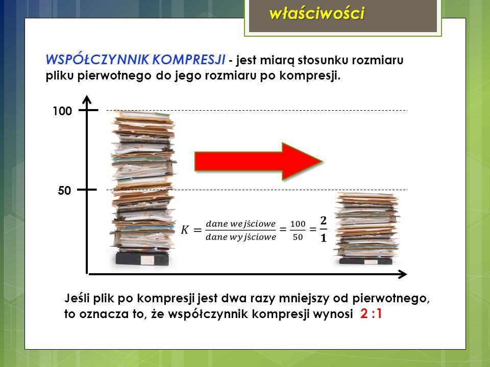 właściwości WSPÓŁCZYNNIK KOMPRESJI - jest miarą stosunku rozmiaru pliku pierwotnego do jego rozmiaru po kompresji.