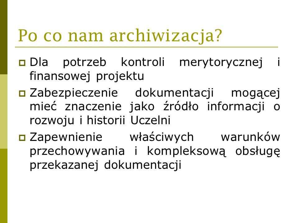 Po co nam archiwizacja Dla potrzeb kontroli merytorycznej i finansowej projektu.