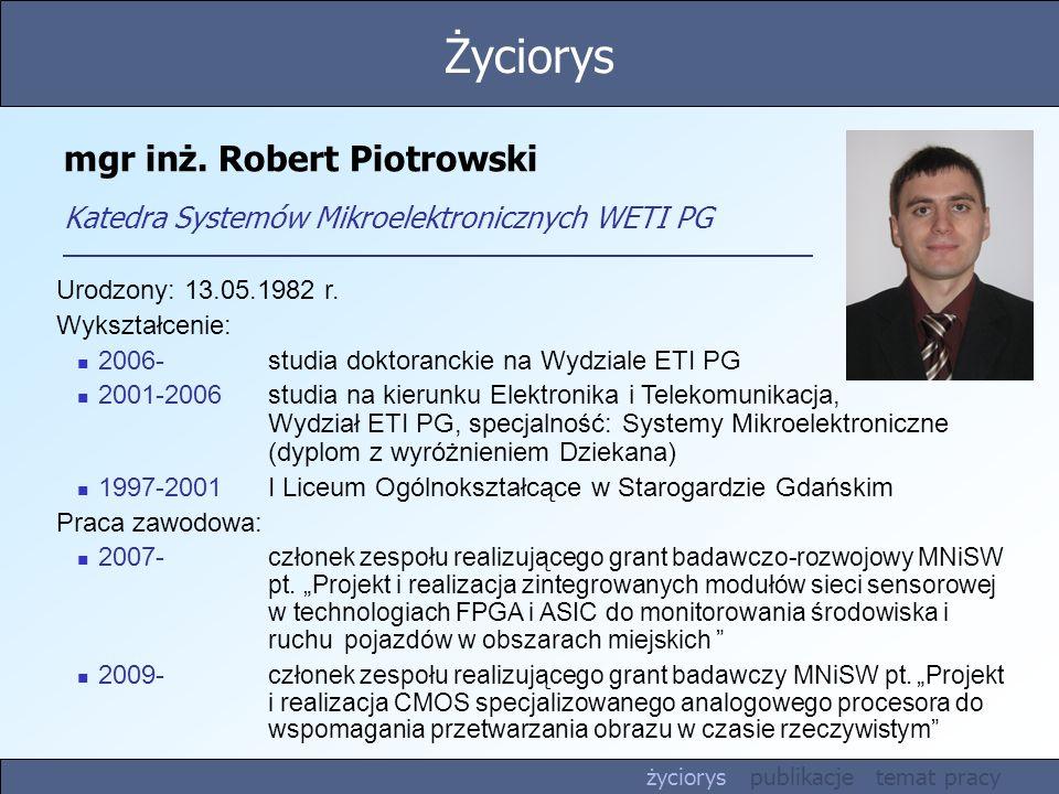 Życiorys mgr inż. Robert Piotrowski Katedra Systemów Mikroelektronicznych WETI PG. Urodzony: 13.05.1982 r.