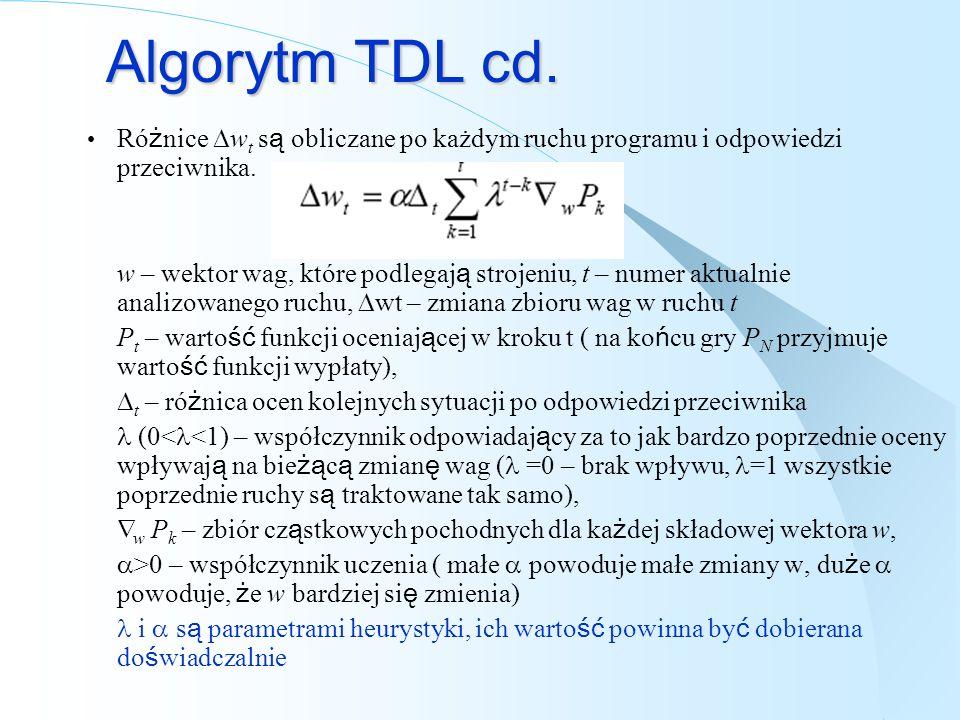 Algorytm TDL cd. Różnice Dwt są obliczane po każdym ruchu programu i odpowiedzi przeciwnika.