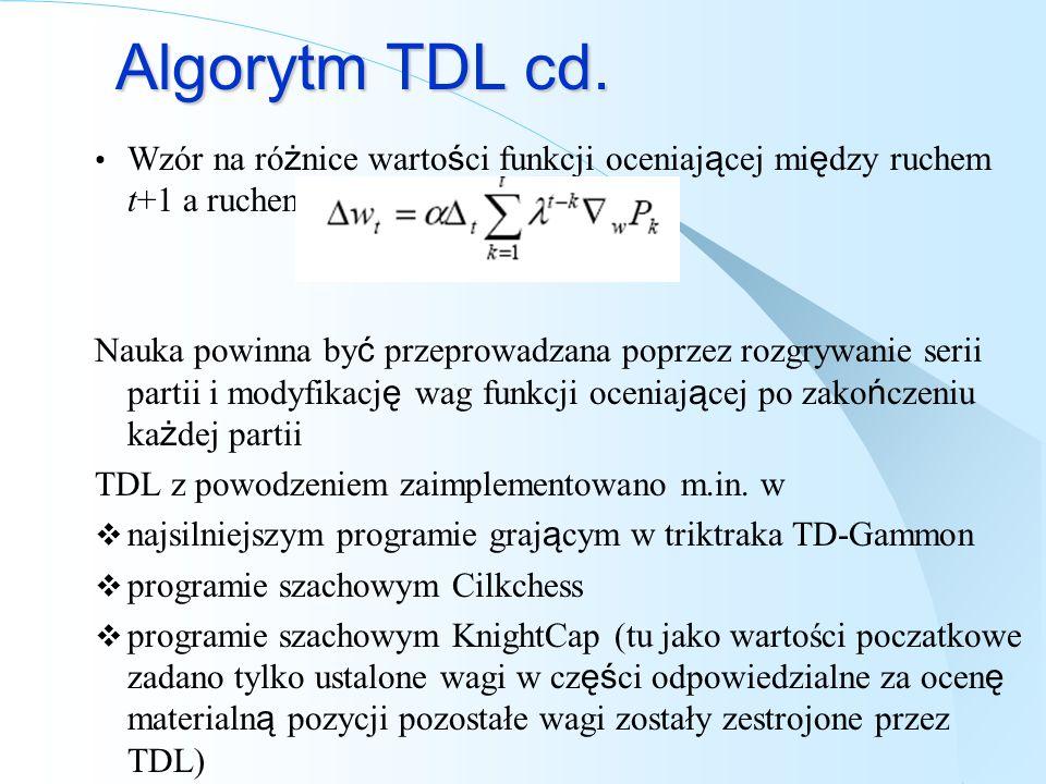 Algorytm TDL cd. Wzór na różnice wartości funkcji oceniającej między ruchem t+1 a ruchem t. Dt = Pt+1 – Pt.
