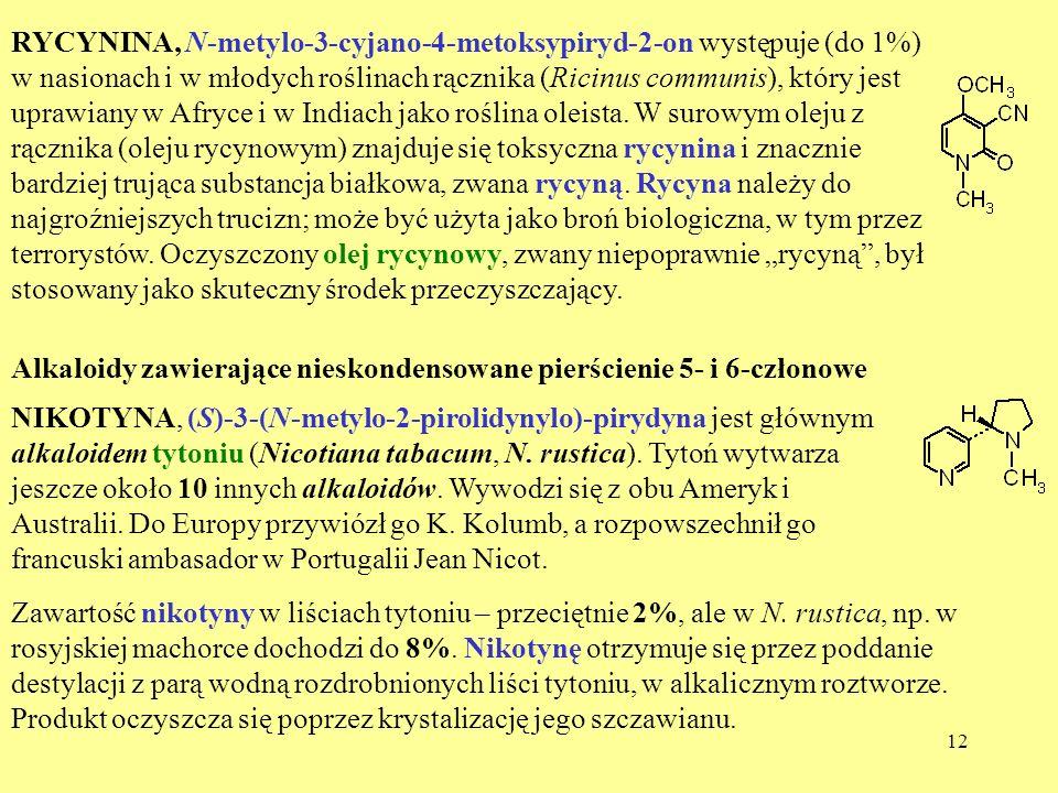 """RYCYNINA, N-metylo-3-cyjano-4-metoksypiryd-2-on występuje (do 1%) w nasionach i w młodych roślinach rącznika (Ricinus communis), który jest uprawiany w Afryce i w Indiach jako roślina oleista. W surowym oleju z rącznika (oleju rycynowym) znajduje się toksyczna rycynina i znacznie bardziej trująca substancja białkowa, zwana rycyną. Rycyna należy do najgroźniejszych trucizn; może być użyta jako broń biologiczna, w tym przez terrorystów. Oczyszczony olej rycynowy, zwany niepoprawnie """"rycyną , był stosowany jako skuteczny środek przeczyszczający."""