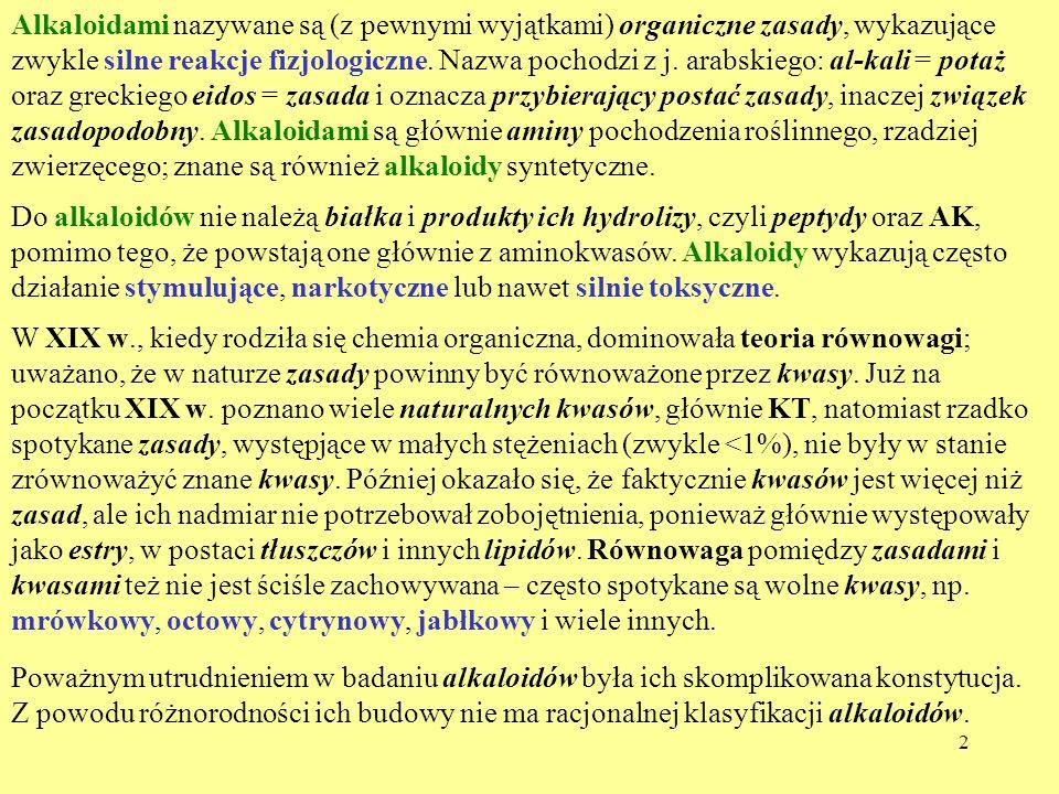 Alkaloidami nazywane są (z pewnymi wyjątkami) organiczne zasady, wykazujące zwykle silne reakcje fizjologiczne. Nazwa pochodzi z j. arabskiego: al-kali = potaż
