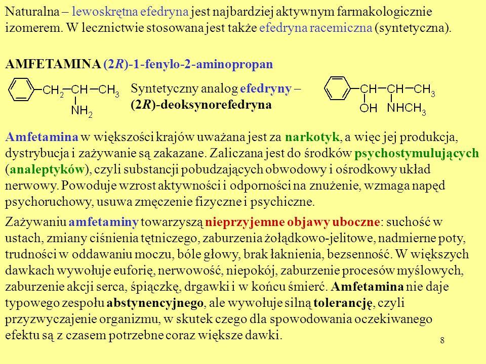 Naturalna – lewoskrętna efedryna jest najbardziej aktywnym farmakologicznie izomerem. W lecznictwie stosowana jest także efedryna racemiczna (syntetyczna).
