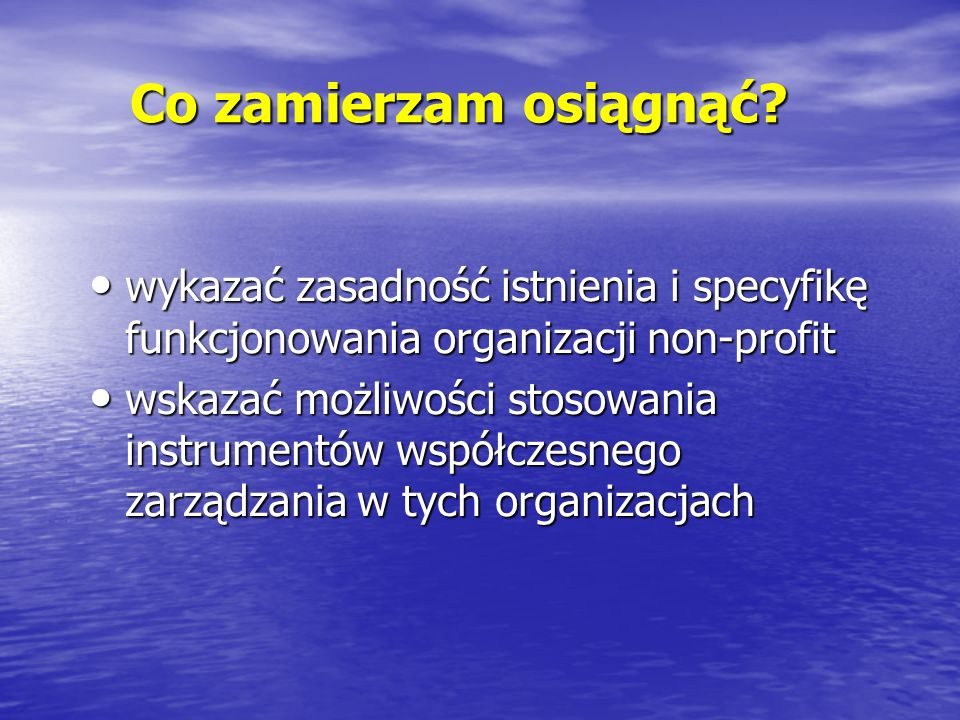 Co zamierzam osiągnąć wykazać zasadność istnienia i specyfikę funkcjonowania organizacji non-profit.