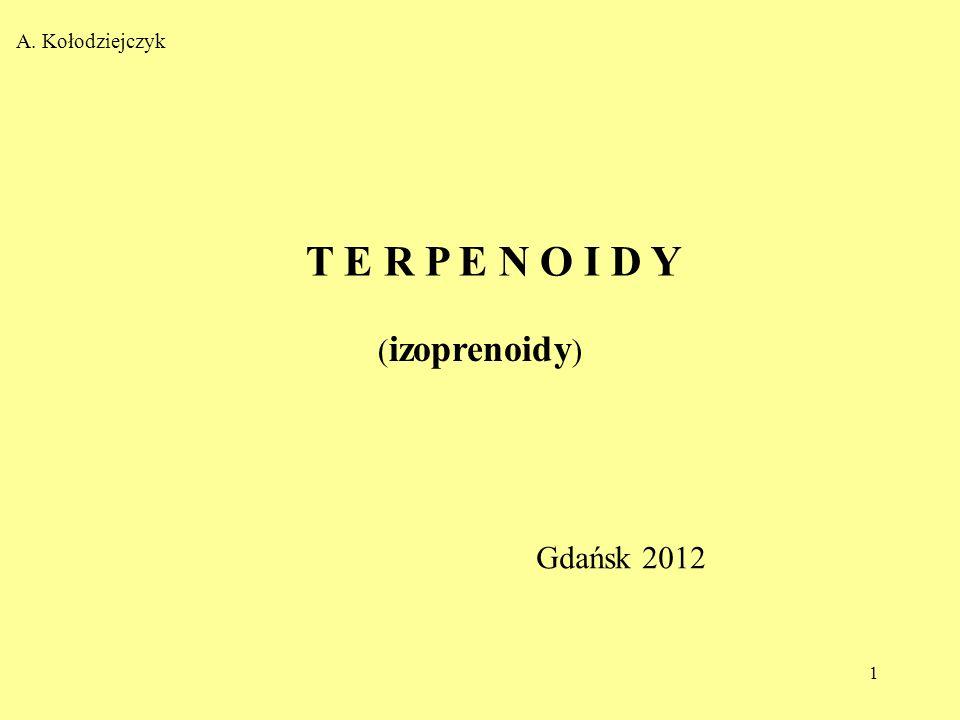 A. Kołodziejczyk T E R P E N O I D Y (izoprenoidy) Gdańsk 2012