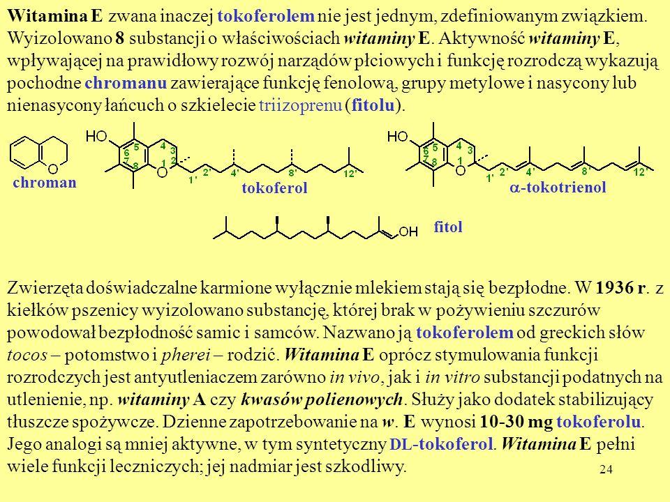 Witamina E zwana inaczej tokoferolem nie jest jednym, zdefiniowanym związkiem. Wyizolowano 8 substancji o właściwościach witaminy E. Aktywność witaminy E, wpływającej na prawidłowy rozwój narządów płciowych i funkcję rozrodczą wykazują pochodne chromanu zawierające funkcję fenolową, grupy metylowe i nasycony lub nienasycony łańcuch o szkielecie triizoprenu (fitolu).