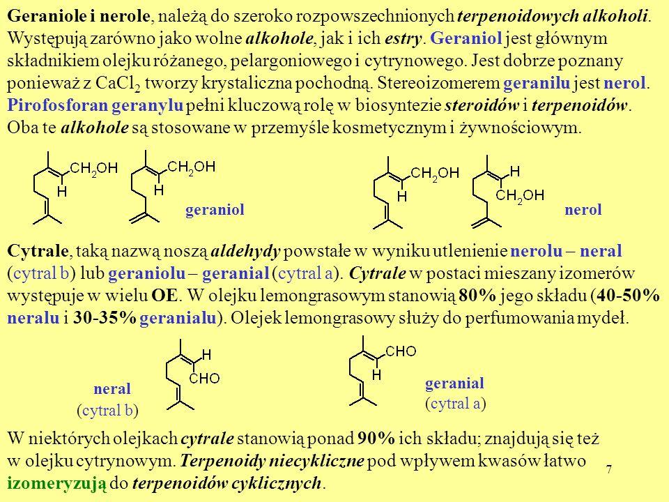 Geraniole i nerole, należą do szeroko rozpowszechnionych terpenoidowych alkoholi. Występują zarówno jako wolne alkohole, jak i ich estry. Geraniol jest głównym składnikiem olejku różanego, pelargoniowego i cytrynowego. Jest dobrze poznany ponieważ z CaCl2 tworzy krystaliczna pochodną. Stereoizomerem geranilu jest nerol. Pirofosforan geranylu pełni kluczową rolę w biosyntezie steroidów i terpenoidów. Oba te alkohole są stosowane w przemyśle kosmetycznym i żywnościowym.