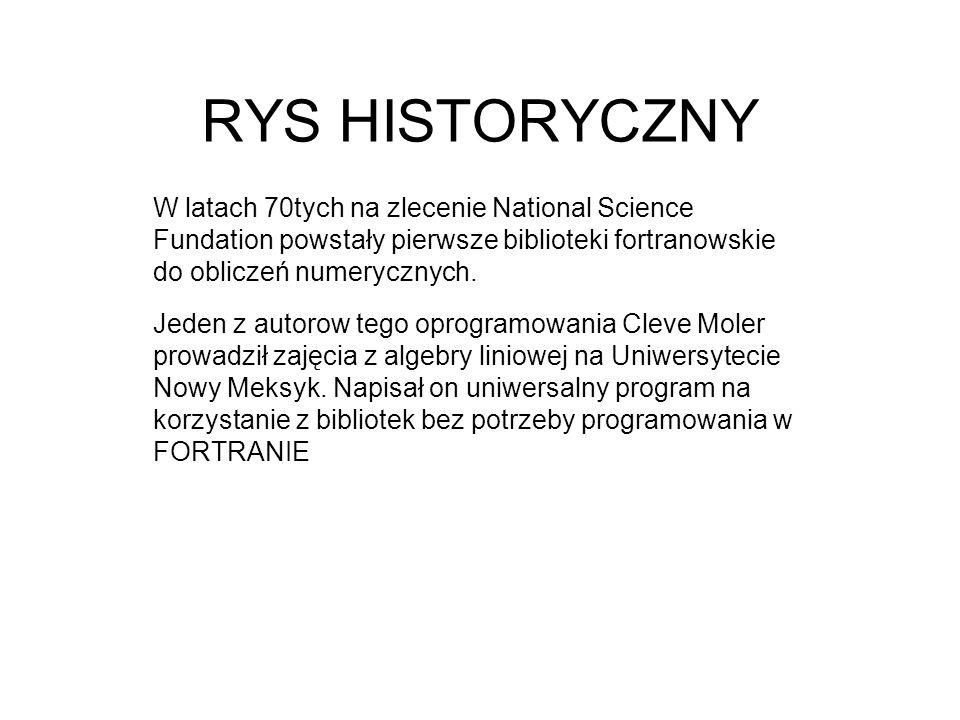 RYS HISTORYCZNY W latach 70tych na zlecenie National Science Fundation powstały pierwsze biblioteki fortranowskie do obliczeń numerycznych.