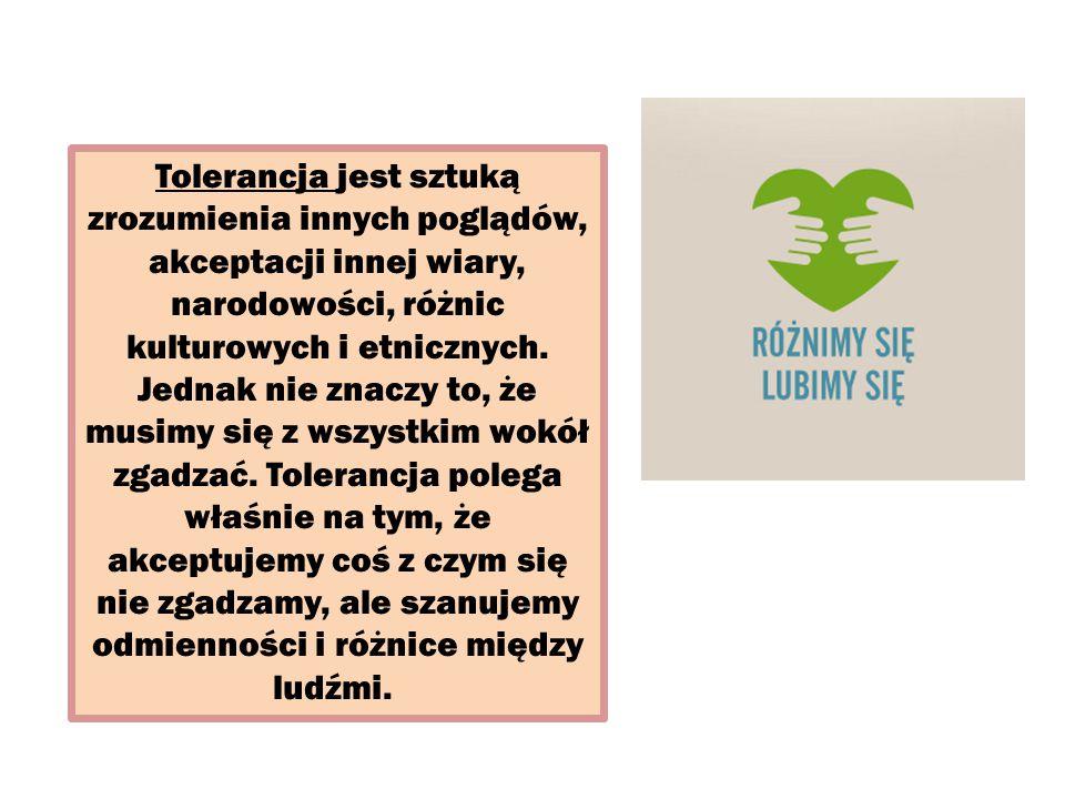 Tolerancja jest sztuką zrozumienia innych poglądów, akceptacji innej wiary, narodowości, różnic kulturowych i etnicznych.