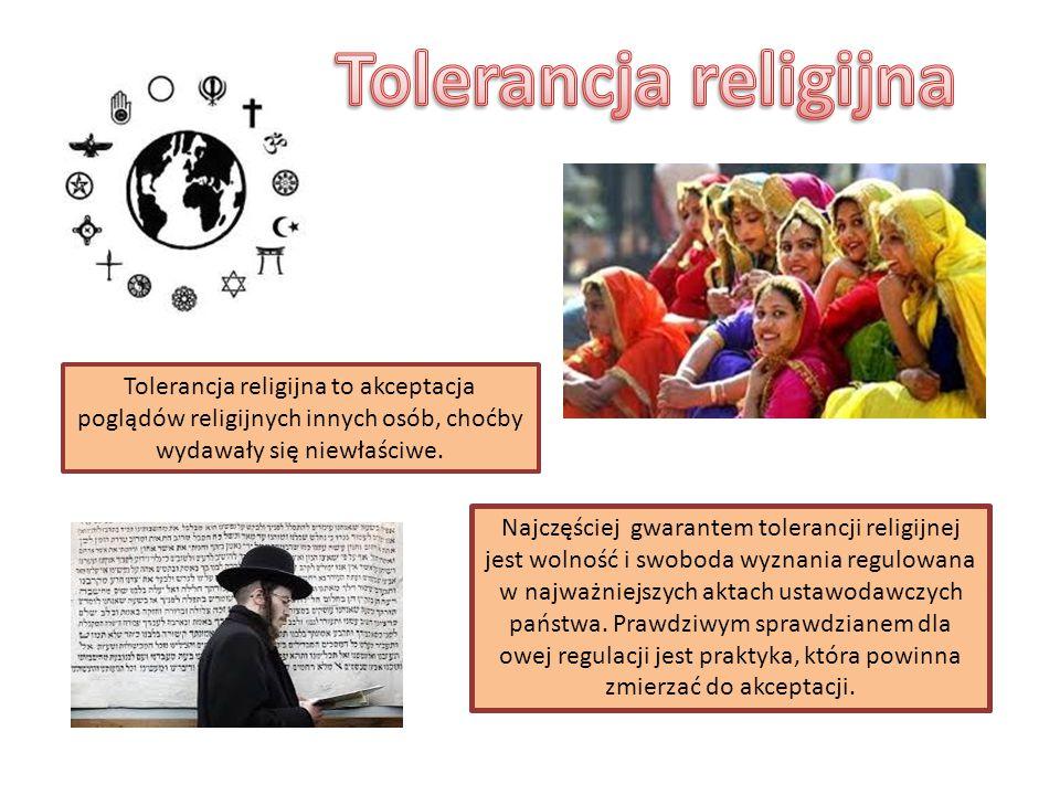 Tolerancja religijna Tolerancja religijna to akceptacja poglądów religijnych innych osób, choćby wydawały się niewłaściwe.