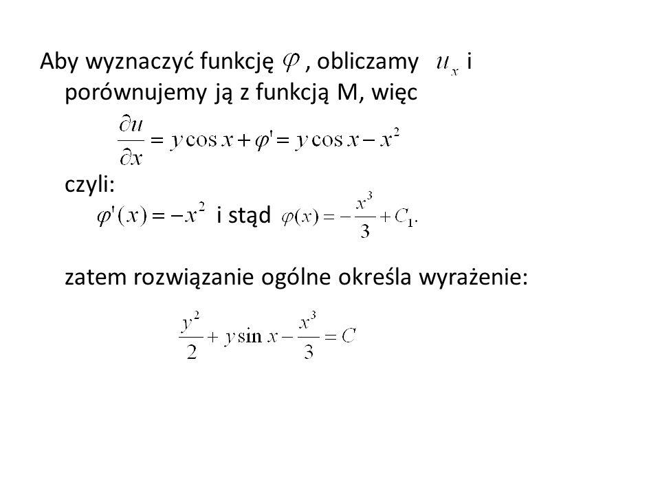 Aby wyznaczyć funkcję , obliczamy i porównujemy ją z funkcją M, więc czyli: i stąd zatem rozwiązanie ogólne określa wyrażenie: