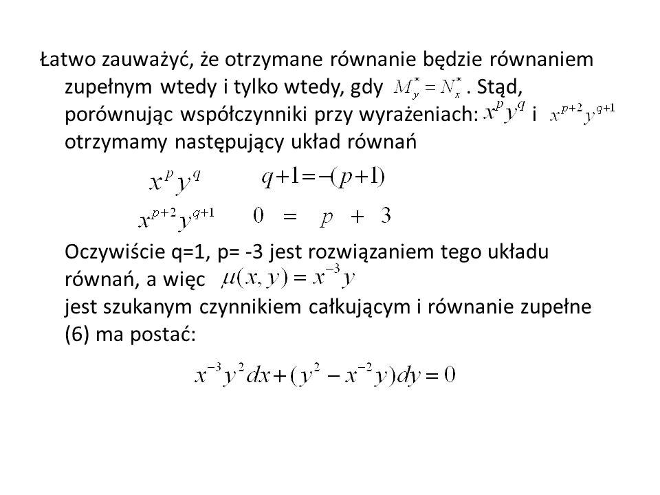 Łatwo zauważyć, że otrzymane równanie będzie równaniem zupełnym wtedy i tylko wtedy, gdy .