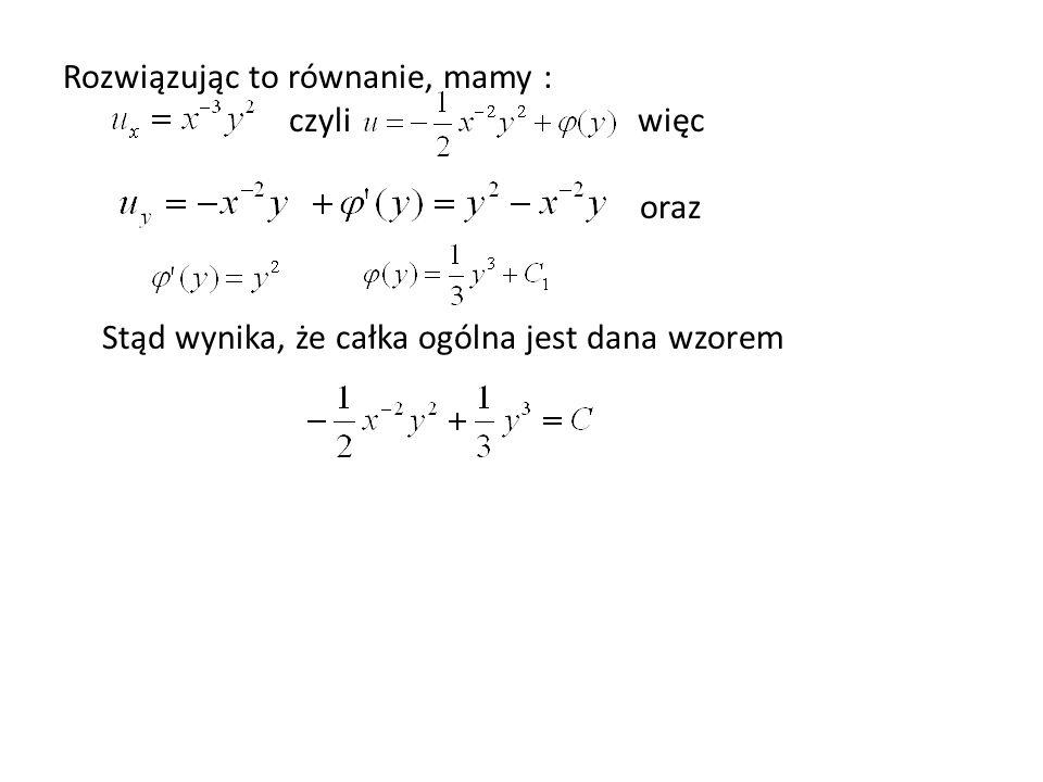 Rozwiązując to równanie, mamy : czyli więc oraz Stąd wynika, że całka ogólna jest dana wzorem