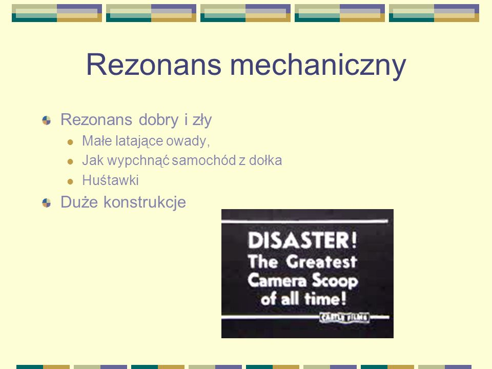 Rezonans mechaniczny Rezonans dobry i zły Duże konstrukcje