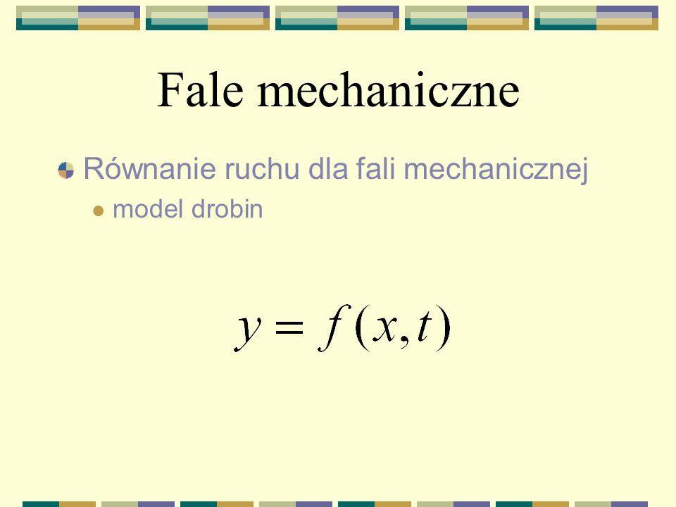 Fale mechaniczne Równanie ruchu dla fali mechanicznej model drobin