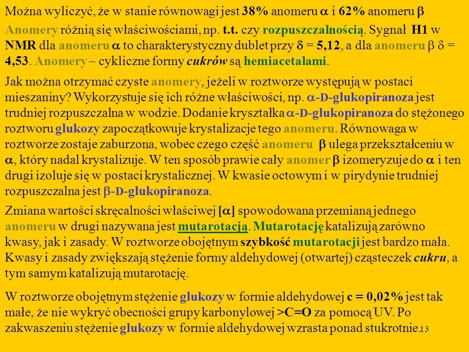 Można wyliczyć, że w stanie równowagi jest 38% anomeru a i 62% anomeru b