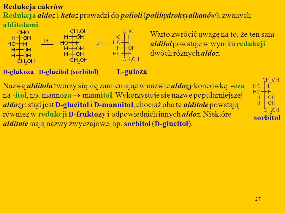Redukcja cukrów Redukcja aldoz i ketoz prowadzi do polioli (polihydroksyalkanów), zwanych alditolami.