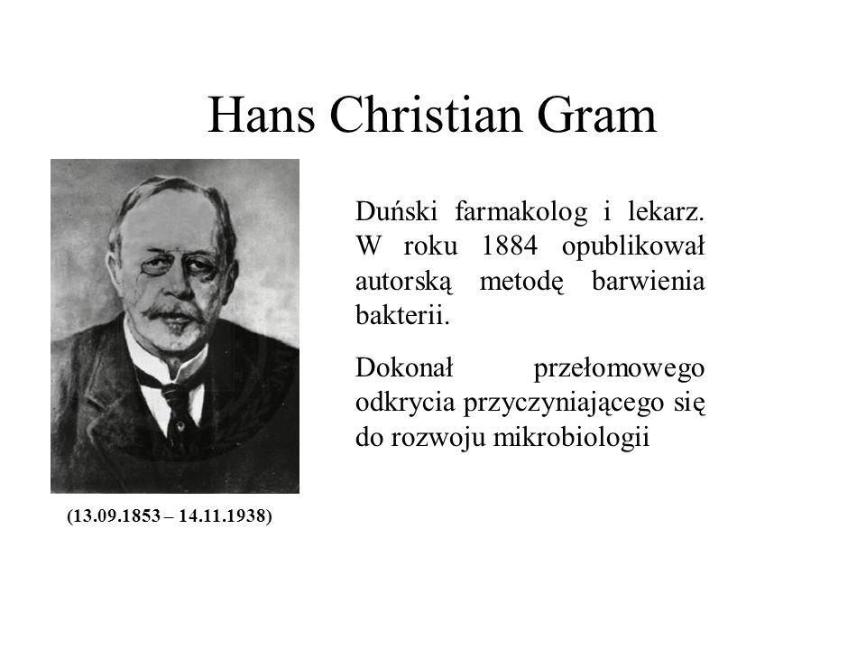 Hans Christian Gram Duński farmakolog i lekarz. W roku 1884 opublikował autorską metodę barwienia bakterii.