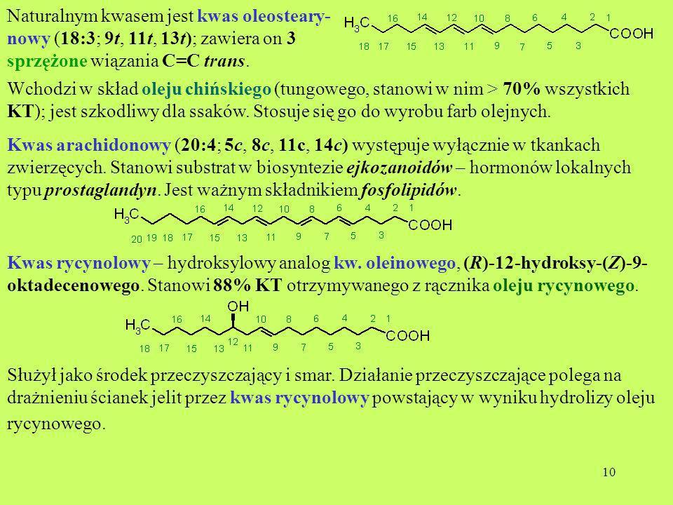 Naturalnym kwasem jest kwas oleosteary-nowy (18:3; 9t, 11t, 13t); zawiera on 3 sprzężone wiązania C=C trans.