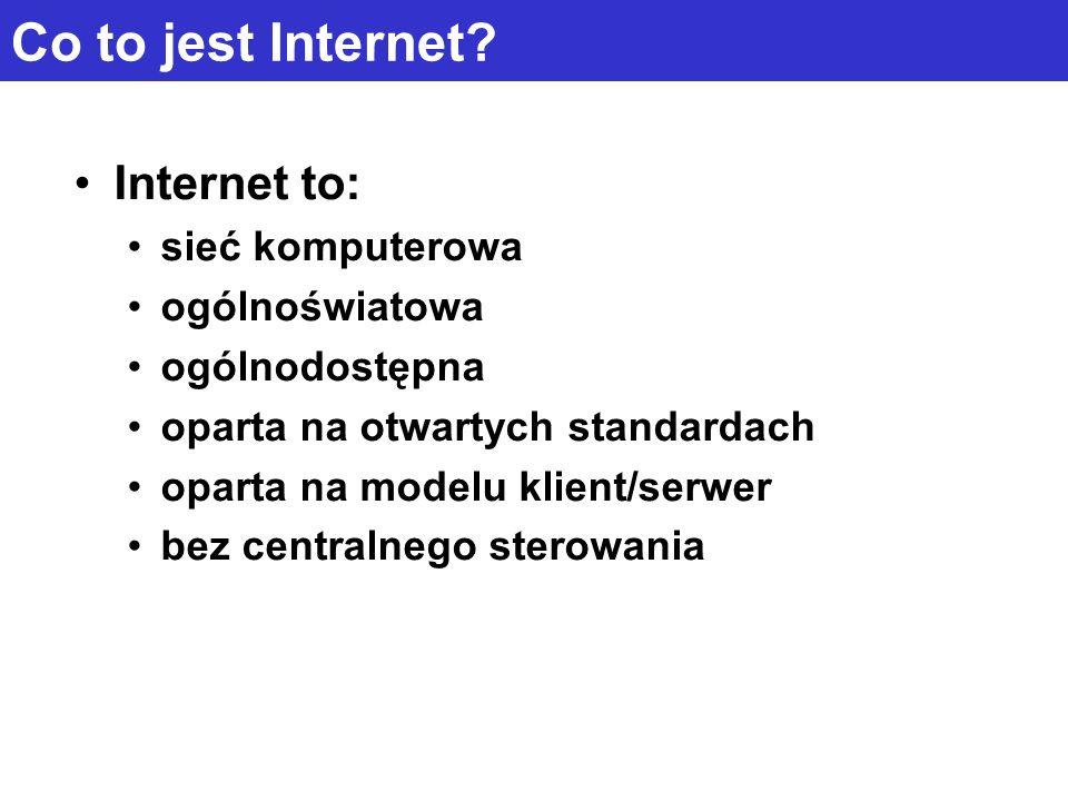 Co to jest Internet Internet to: sieć komputerowa ogólnoświatowa