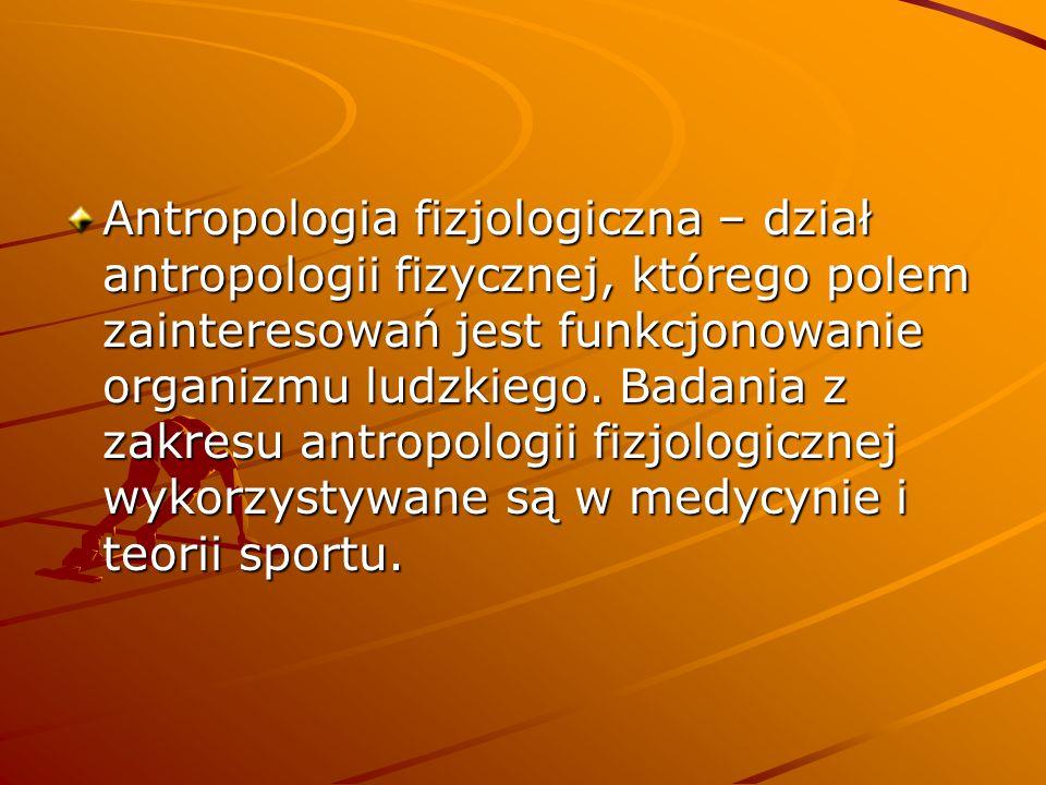 Antropologia fizjologiczna – dział antropologii fizycznej, którego polem zainteresowań jest funkcjonowanie organizmu ludzkiego.