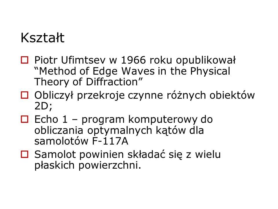 KształtPiotr Ufimtsev w 1966 roku opublikował Method of Edge Waves in the Physical Theory of Diffraction