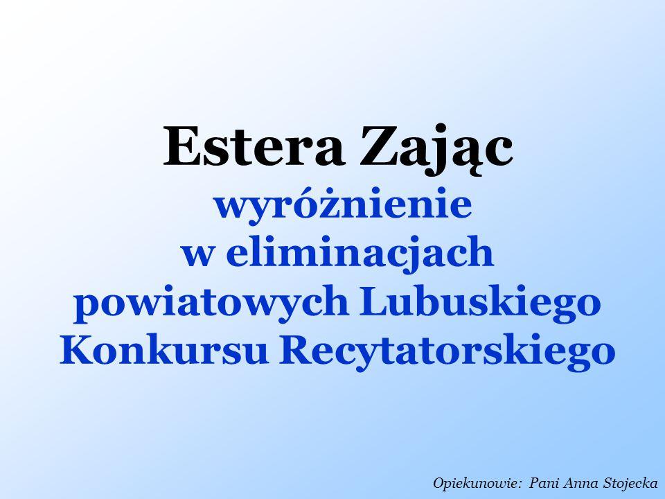 w eliminacjach powiatowych Lubuskiego Konkursu Recytatorskiego