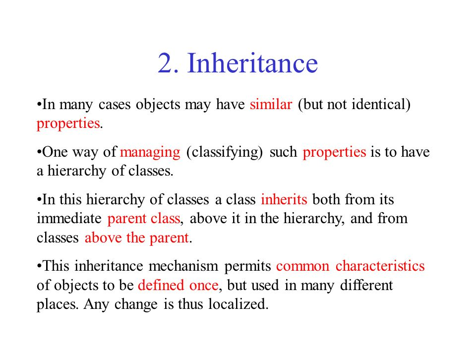 2. InheritanceIn many cases objects may have similar (but not identical) properties.