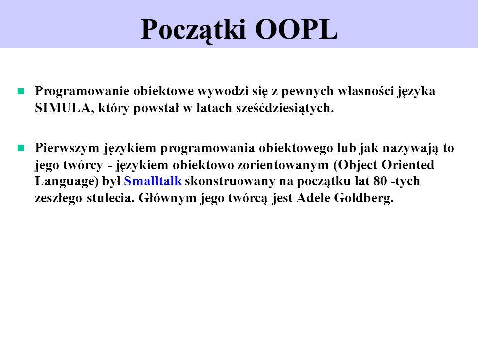 Początki OOPLProgramowanie obiektowe wywodzi się z pewnych własności języka SIMULA, który powstał w latach sześćdziesiątych.