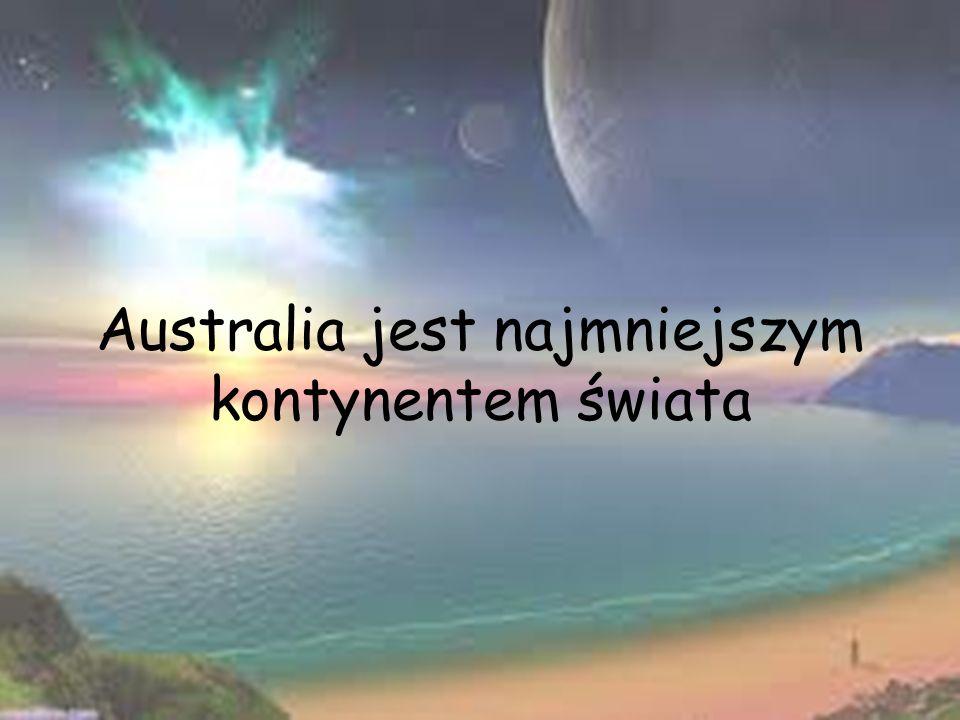 Australia jest najmniejszym kontynentem świata