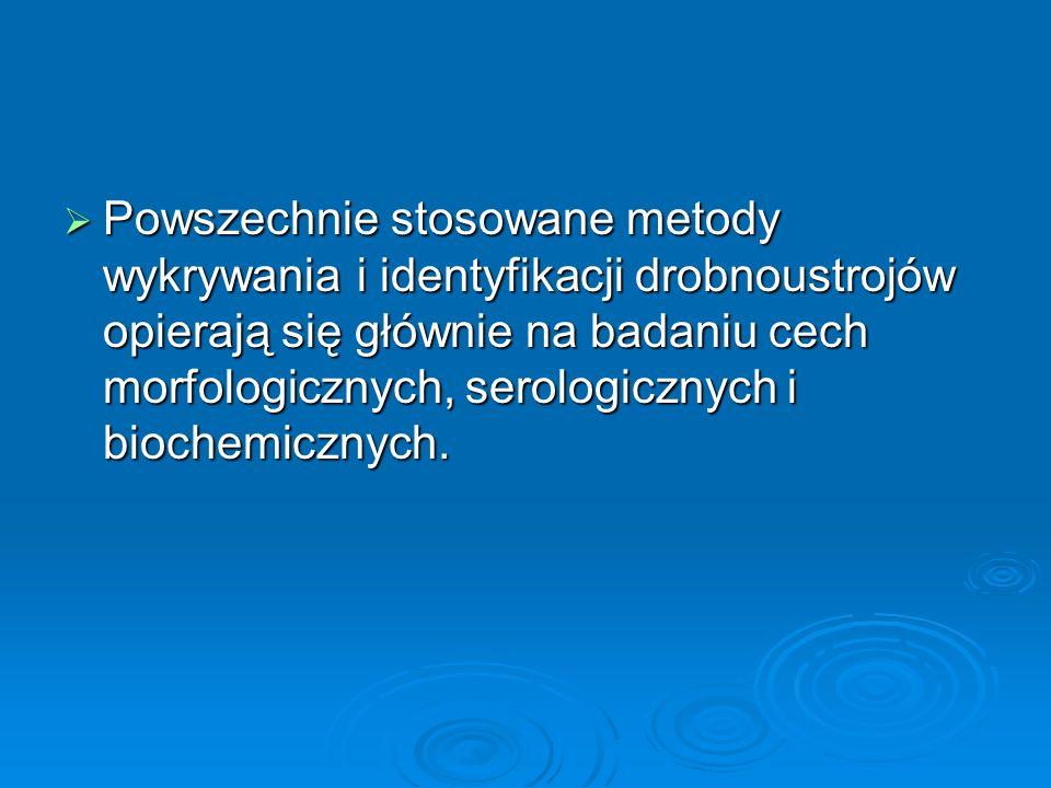 Powszechnie stosowane metody wykrywania i identyfikacji drobnoustrojów opierają się głównie na badaniu cech morfologicznych, serologicznych i biochemicznych.