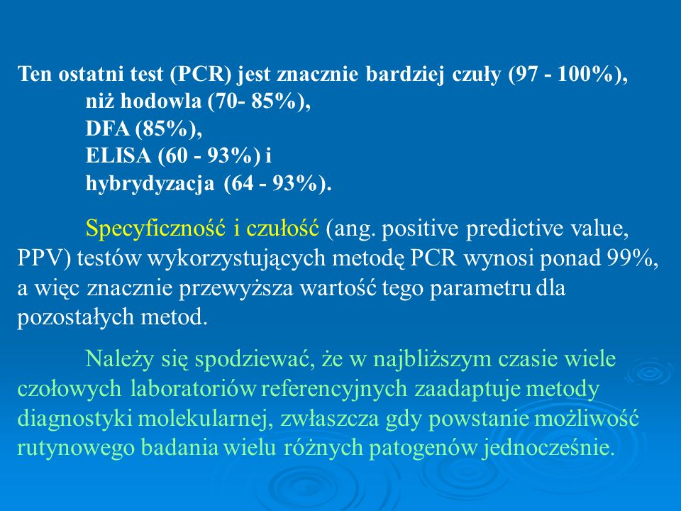 Ten ostatni test (PCR) jest znacznie bardziej czuły (97 - 100%),