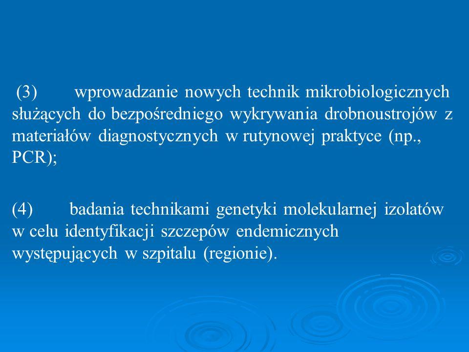 (3) wprowadzanie nowych technik mikrobiologicznych służących do bezpośredniego wykrywania drobnoustrojów z materiałów diagnostycznych w rutynowej praktyce (np., PCR);