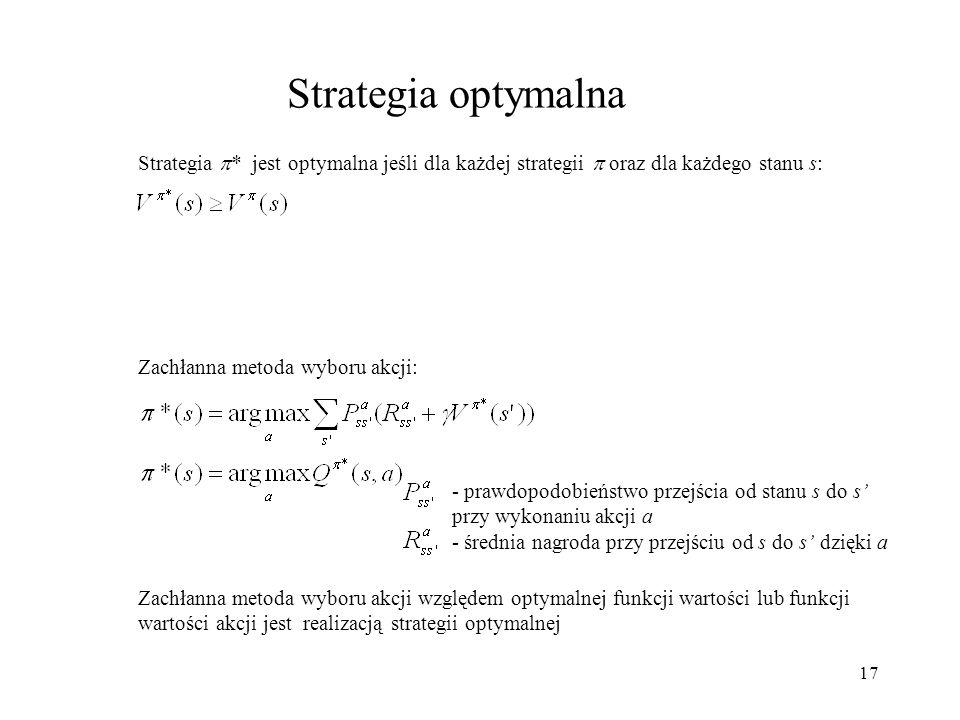 Strategia optymalnaStrategia * jest optymalna jeśli dla każdej strategii  oraz dla każdego stanu s: