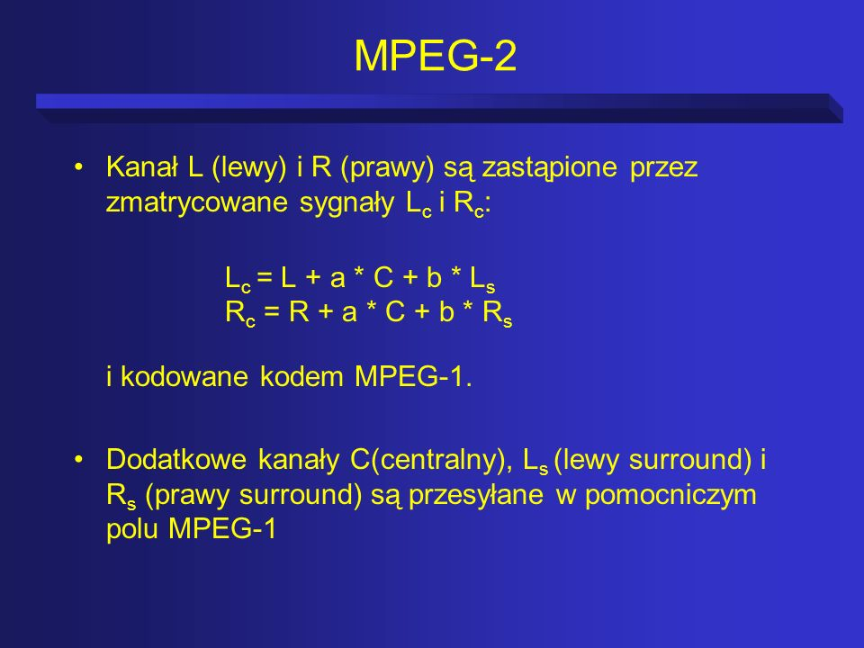 MPEG-2Kanał L (lewy) i R (prawy) są zastąpione przez zmatrycowane sygnały Lc i Rc: