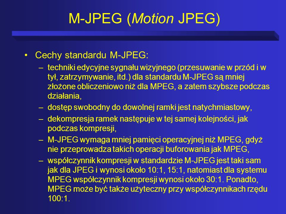 M-JPEG (Motion JPEG) Cechy standardu M-JPEG: