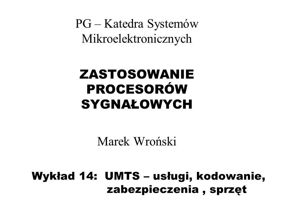 Wykład 14: UMTS – usługi, kodowanie, zabezpieczenia , sprzęt