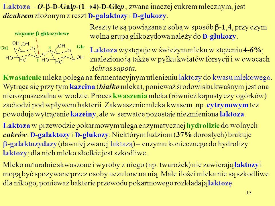 Laktoza – O-b-D-Galp-(14)-D-Glcp , zwana inaczej cukrem mlecznym, jest dicukrem złożonym z reszt D-galaktozy i D-glukozy.