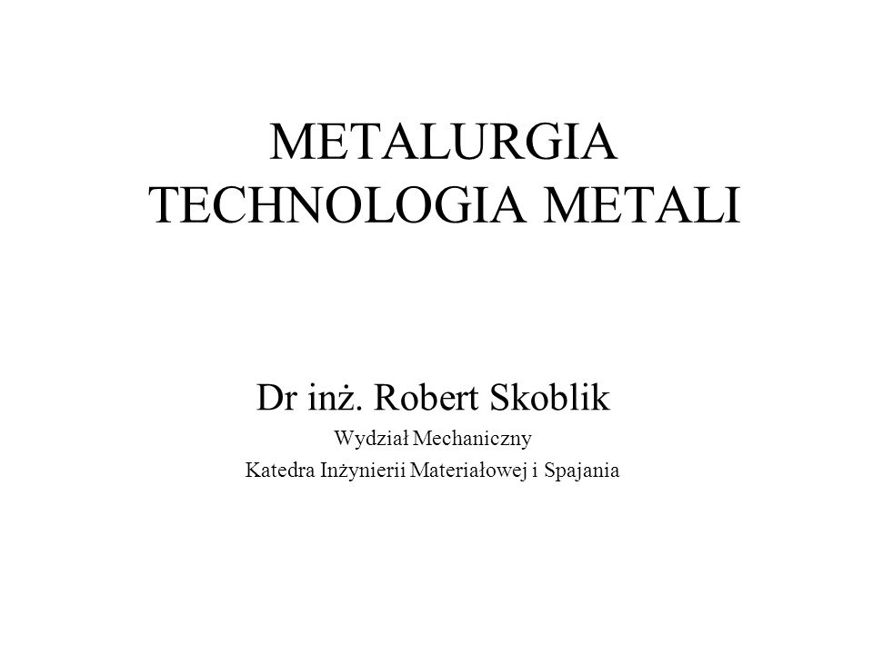 METALURGIA TECHNOLOGIA METALI