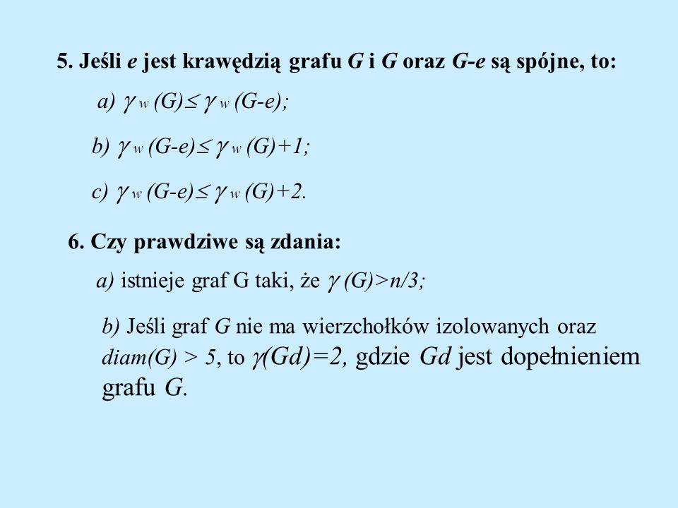 grafu G. 5. Jeśli e jest krawędzią grafu G i G oraz G-e są spójne, to: