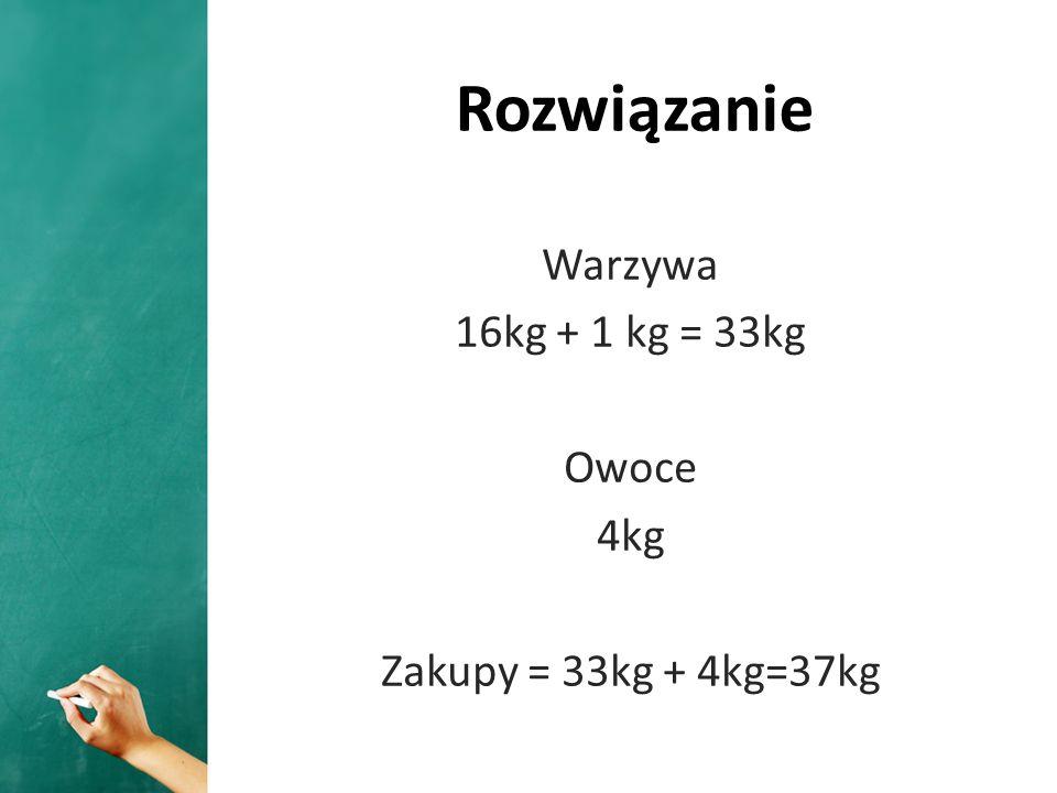 Warzywa 16kg + 1 kg = 33kg Owoce 4kg Zakupy = 33kg + 4kg=37kg