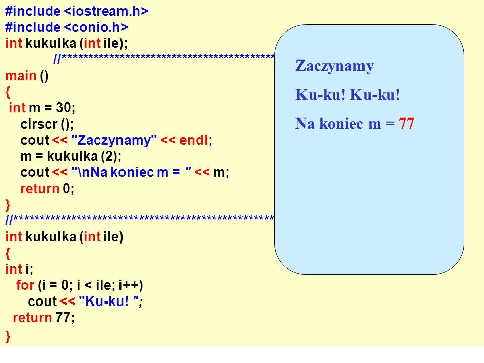 Zaczynamy Ku-ku! Ku-ku! Na koniec m = 77 #include <iostream.h>