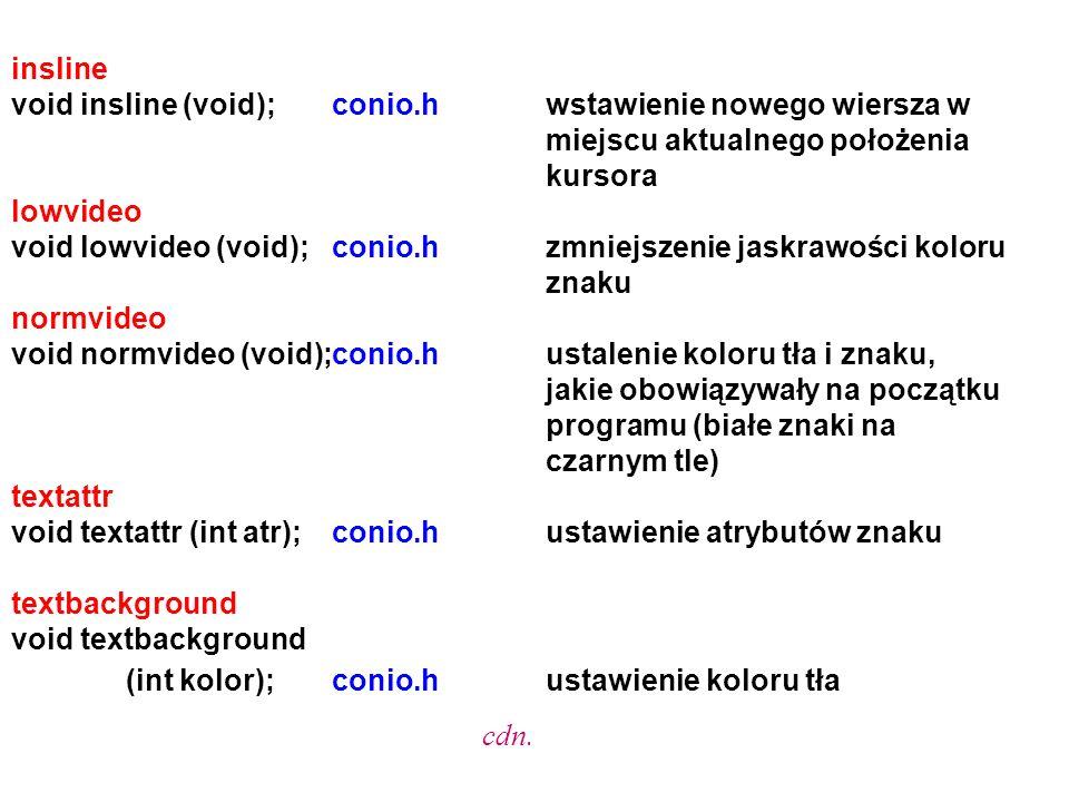 insline void insline (void); conio.h wstawienie nowego wiersza w miejscu aktualnego położenia kursora.