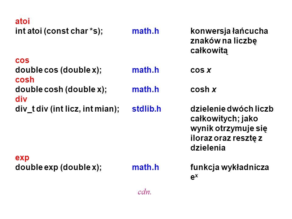 atoi int atoi (const char *s); math.h konwersja łańcucha znaków na liczbę całkowitą. cos.